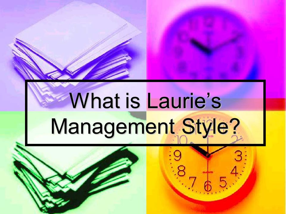 What is Laurie's Management Style?