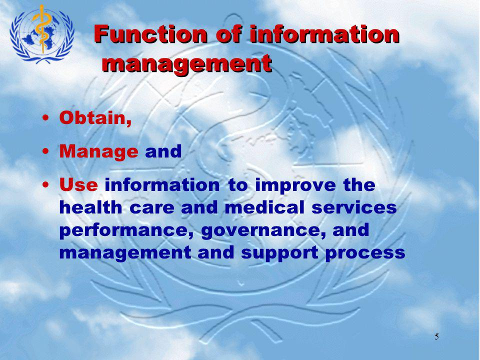5 Function of information management Obtain, Manage and Use information to improve the health care and medical services performance, governance, and management and support process