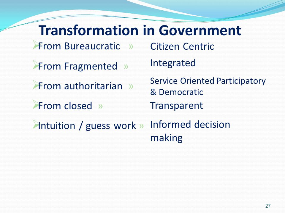  From Bureaucratic »  From Fragmented »  From authoritarian »  From closed »  Intuition / guess work » Citizen Centric Integrated Transformation