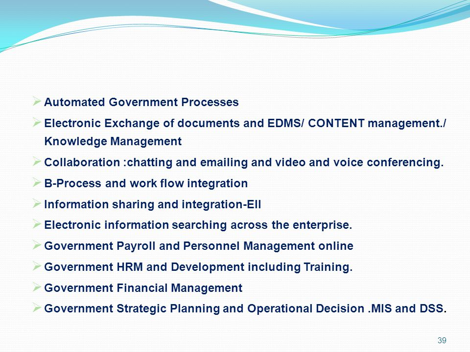 Automated Government Processes  Electronic Exchange of documents and EDMS/ CONTENT management./ Knowledge Management  Collaboration :chatting and