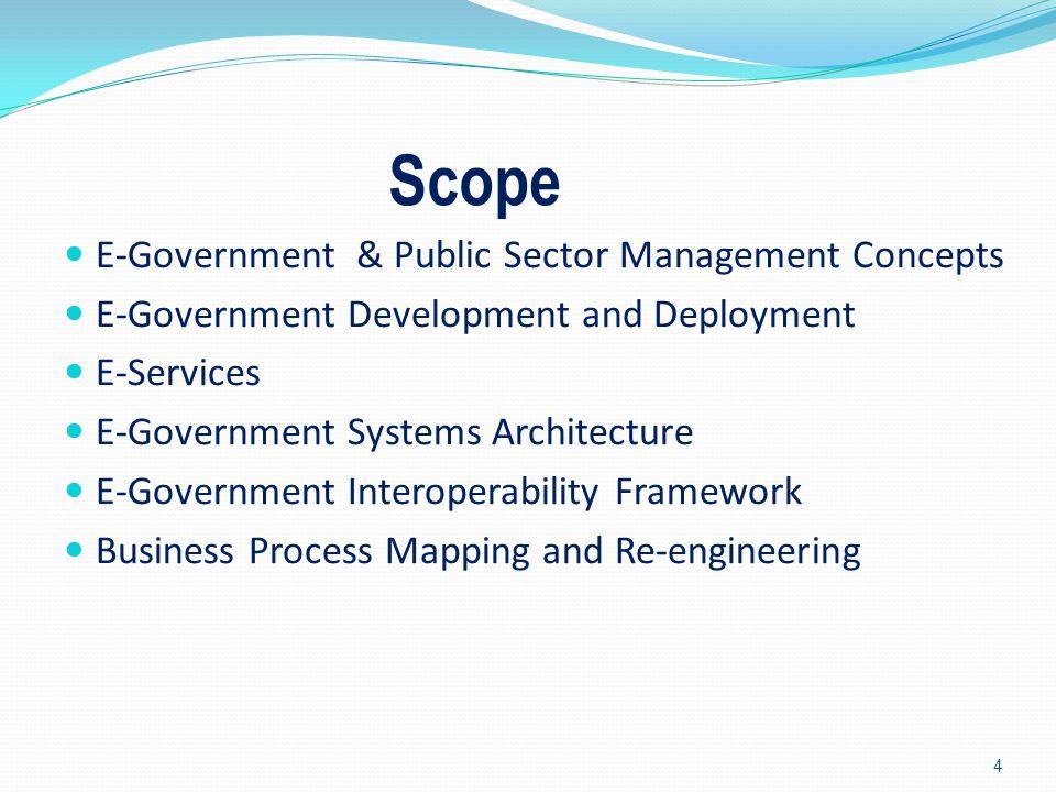 Scope E-Government & Public Sector Management Concepts E-Government Development and Deployment E-Services E-Government Systems Architecture E-Governme