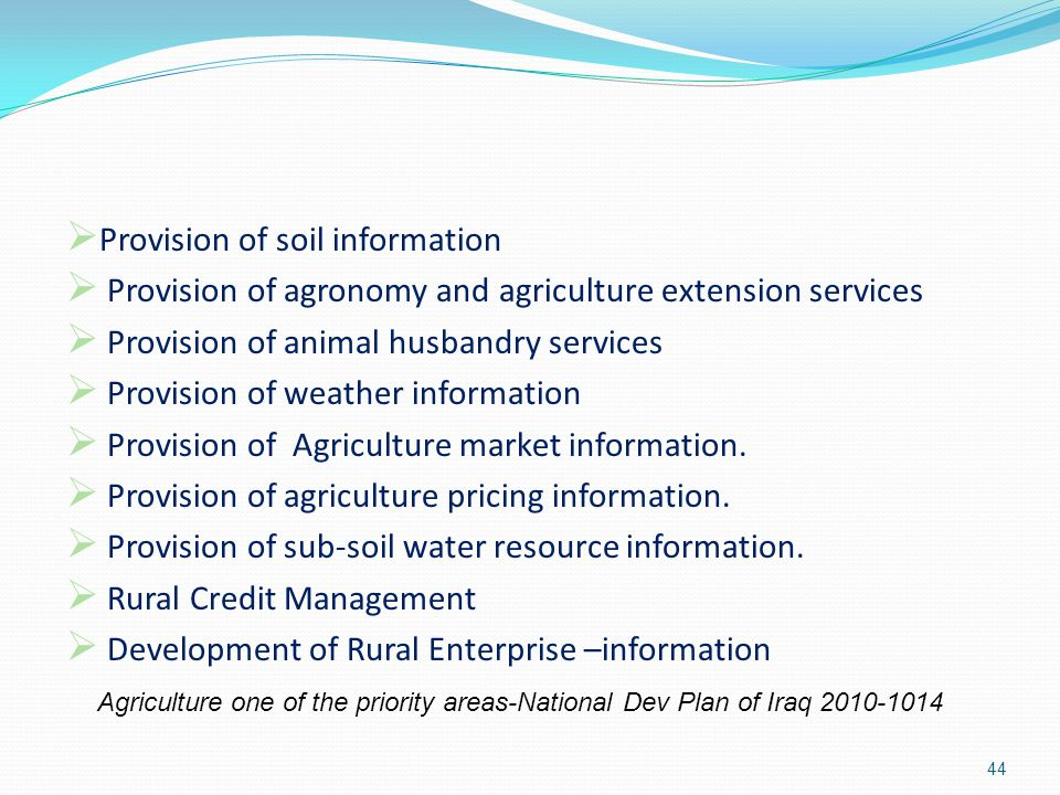 44  Provision of soil information  Provision of agronomy and agriculture extension services  Provision of animal husbandry services  Provision of