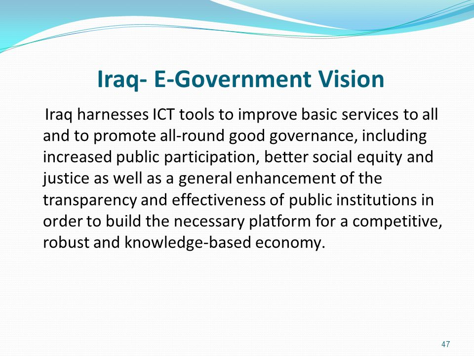Iraq- E-Government Vision Iraq harnesses ICT tools to improve basic services to all and to promote all-round good governance, including increased publ