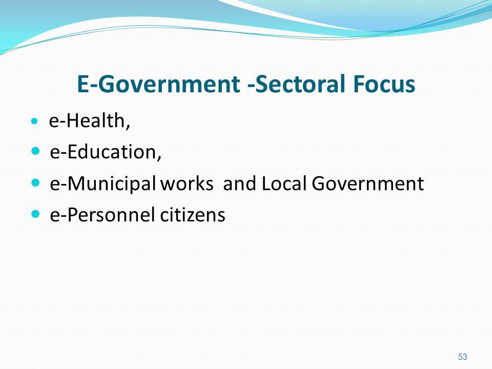 E-Government -Sectoral Focus e-Health, e-Education, e-Municipal works and Local Government e-Personnel citizens 53