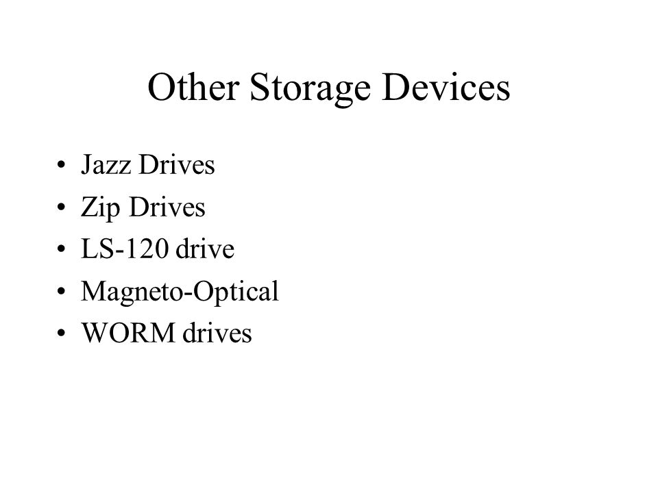 Other Storage Devices Jazz Drives Zip Drives LS-120 drive Magneto-Optical WORM drives