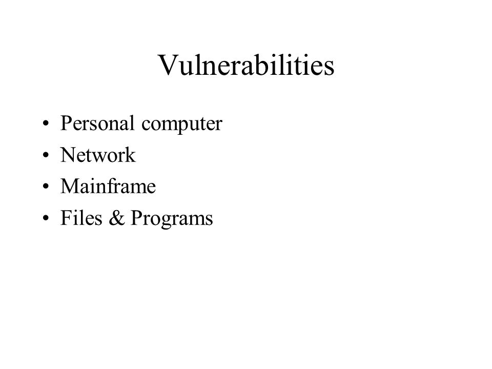 Vulnerabilities Personal computer Network Mainframe Files & Programs