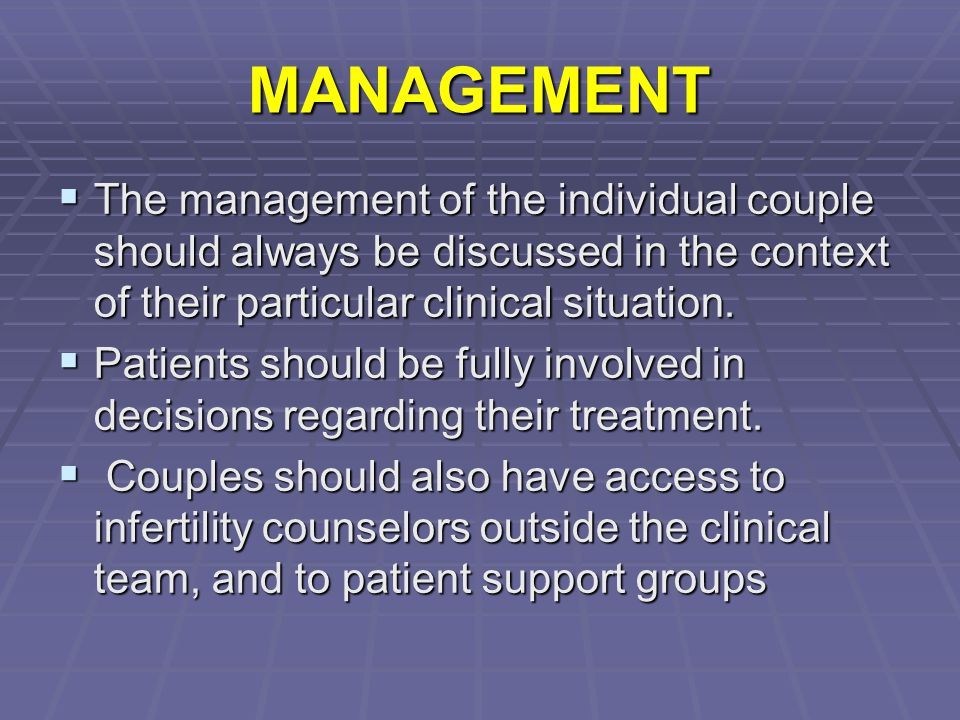 MANAGEMENT  The management of the individual couple should always be discussed in the context of their particular clinical situation.  Patients shou