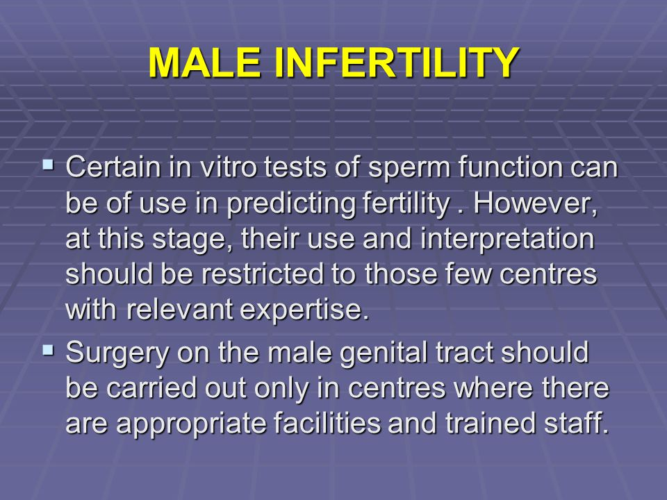 MALE INFERTILITY  Certain in vitro tests of sperm function can be of use in predicting fertility. However, at this stage, their use and interpretatio