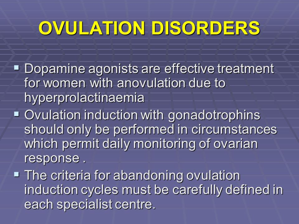 OVULATION DISORDERS  Dopamine agonists are effective treatment for women with anovulation due to hyperprolactinaemia  Ovulation induction with gonad