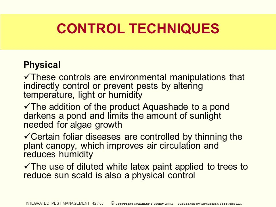 INTEGRATED PEST MANAGEMENT 42 / 63 © Copyright Training 4 Today 2001 Published by EnviroWin Software LLC CONTROL TECHNIQUES Physical These controls ar