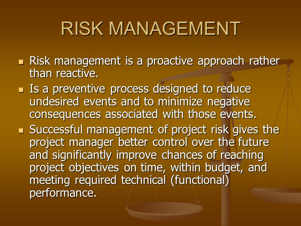 RISK MANAGEMENT Risk management is a proactive approach rather than reactive.