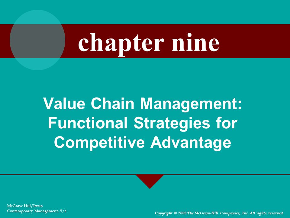 Value Chain Management: Functional Strategies for Competitive Advantage McGraw-Hill/Irwin Contemporary Management, 5/e Copyright © 2008 The McGraw-Hill Companies, Inc.