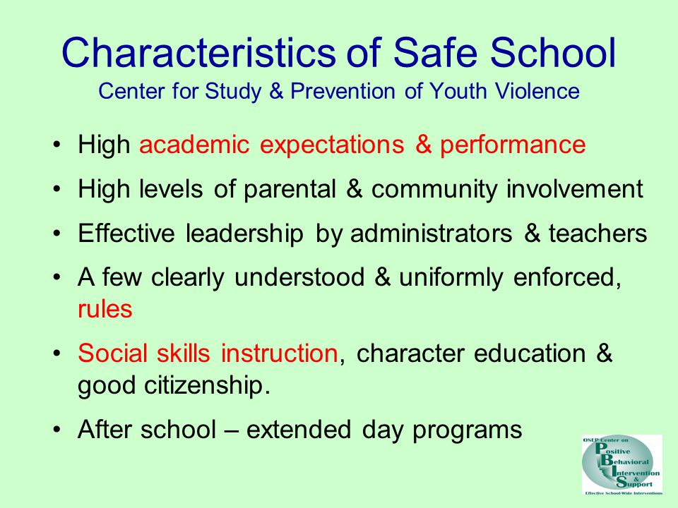 Characteristics of Safe School Center for Study & Prevention of Youth Violence High academic expectations & performance High levels of parental & comm