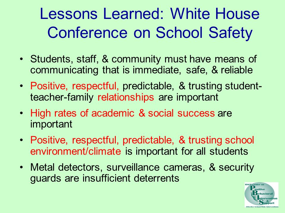 Lessons Learned: White House Conference on School Safety Students, staff, & community must have means of communicating that is immediate, safe, & reli