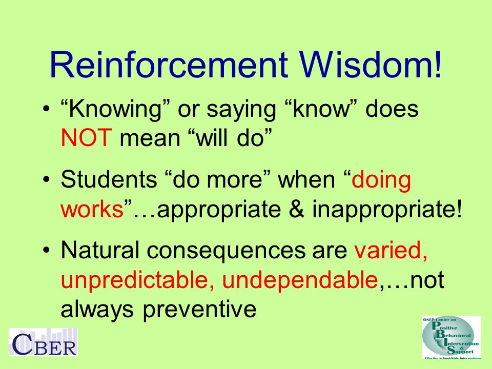 "Reinforcement Wisdom! ""Knowing"" or saying ""know"" does NOT mean ""will do"" Students ""do more"" when ""doing works""…appropriate & inappropriate! Natural co"