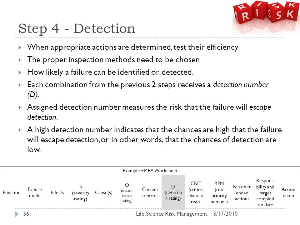 Step 4 - Detection  When appropriate actions are determined, test their efficiency  The proper inspection methods need to be chosen  How likely a f