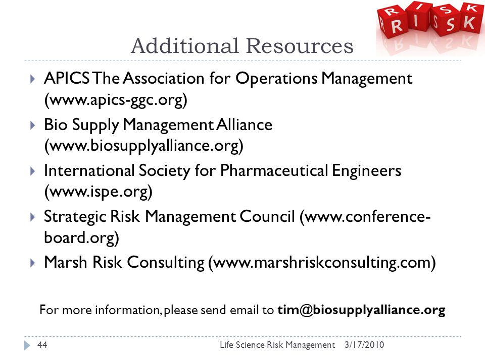 Additional Resources  APICS The Association for Operations Management (www.apics-ggc.org)  Bio Supply Management Alliance (www.biosupplyalliance.org