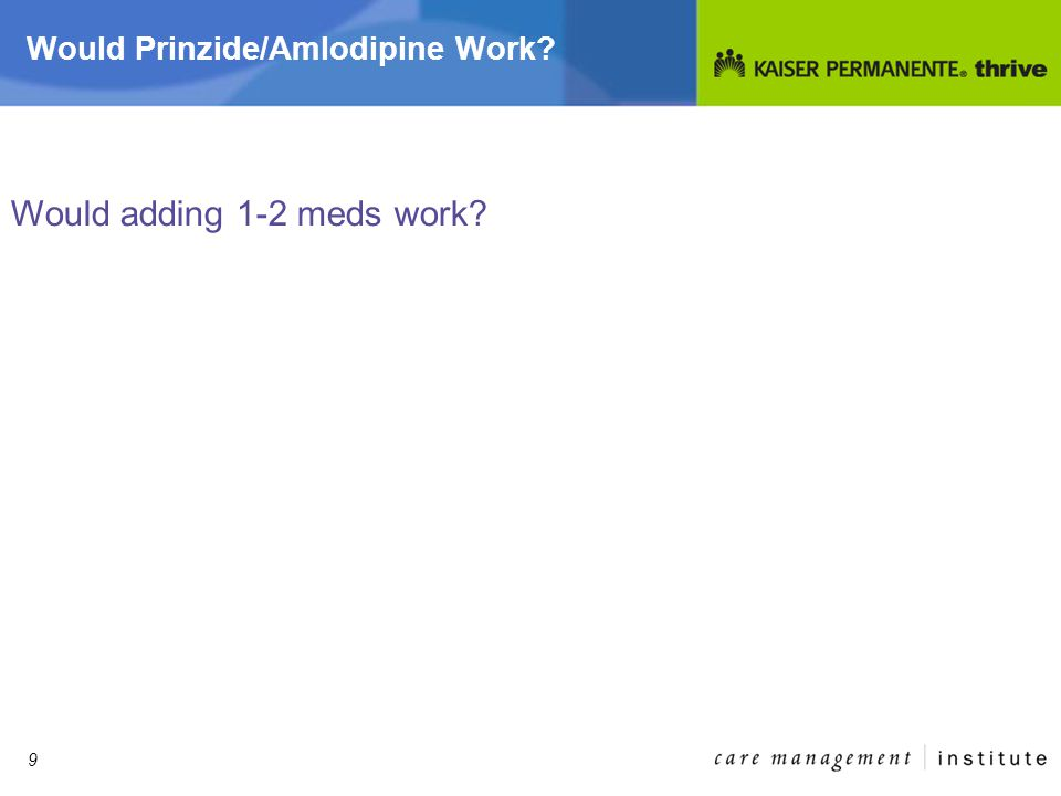 9 Would Prinzide/Amlodipine Work Would adding 1-2 meds work