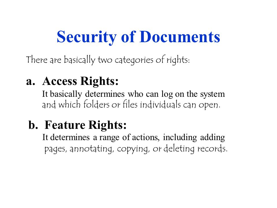Security of Documents There are basically two categories of rights: a. Access Rights: It basically determines who can log on the system and which fold