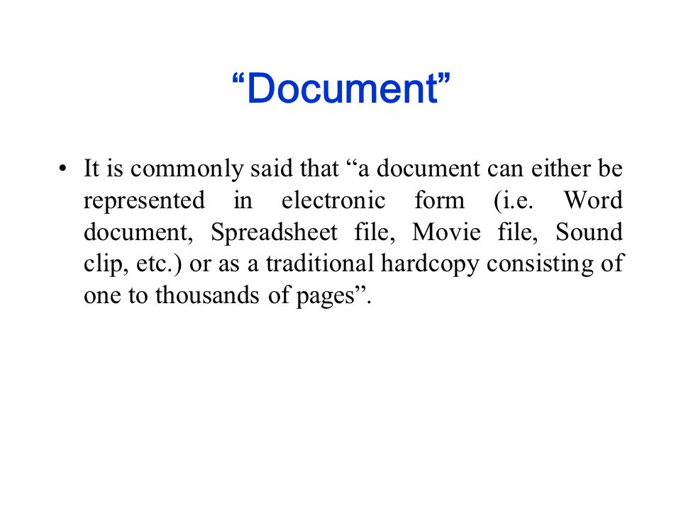 """Document"" It is commonly said that ""a document can either be represented in electronic form (i.e. Word document, Spreadsheet file, Movie file, Sound"
