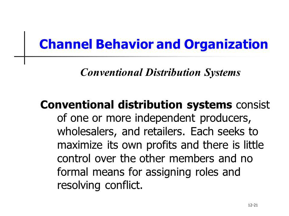 Channel Behavior and Organization Conventional Distribution Systems Conventional distribution systems consist of one or more independent producers, wh