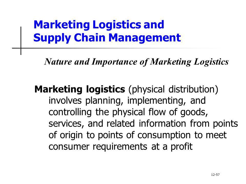 Marketing Logistics and Supply Chain Management Nature and Importance of Marketing Logistics Marketing logistics (physical distribution) involves plan