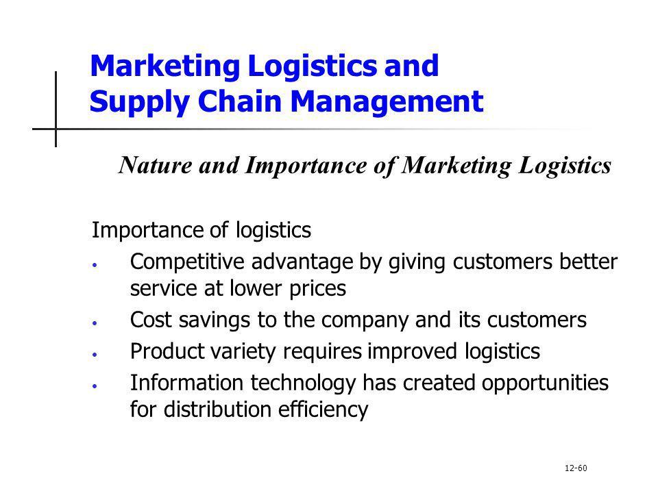 Marketing Logistics and Supply Chain Management Nature and Importance of Marketing Logistics Importance of logistics Competitive advantage by giving c