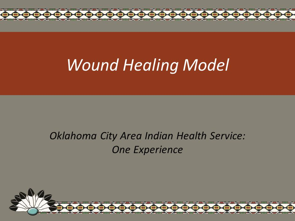 Wound Healing Model Oklahoma City Area Indian Health Service: One Experience