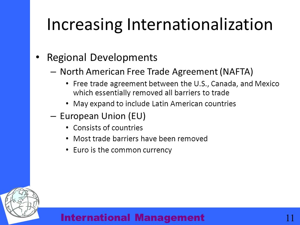 International Management 11 Increasing Internationalization Regional Developments – North American Free Trade Agreement (NAFTA) Free trade agreement b