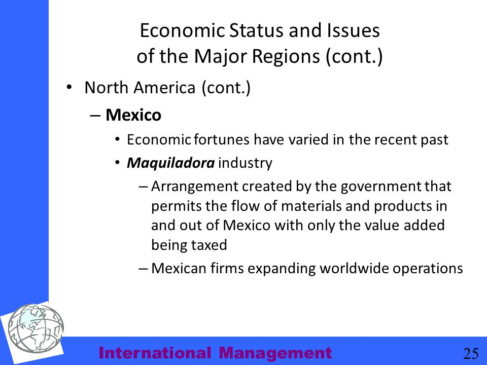 International Management 25 Economic Status and Issues of the Major Regions (cont.) North America (cont.) – Mexico Economic fortunes have varied in th