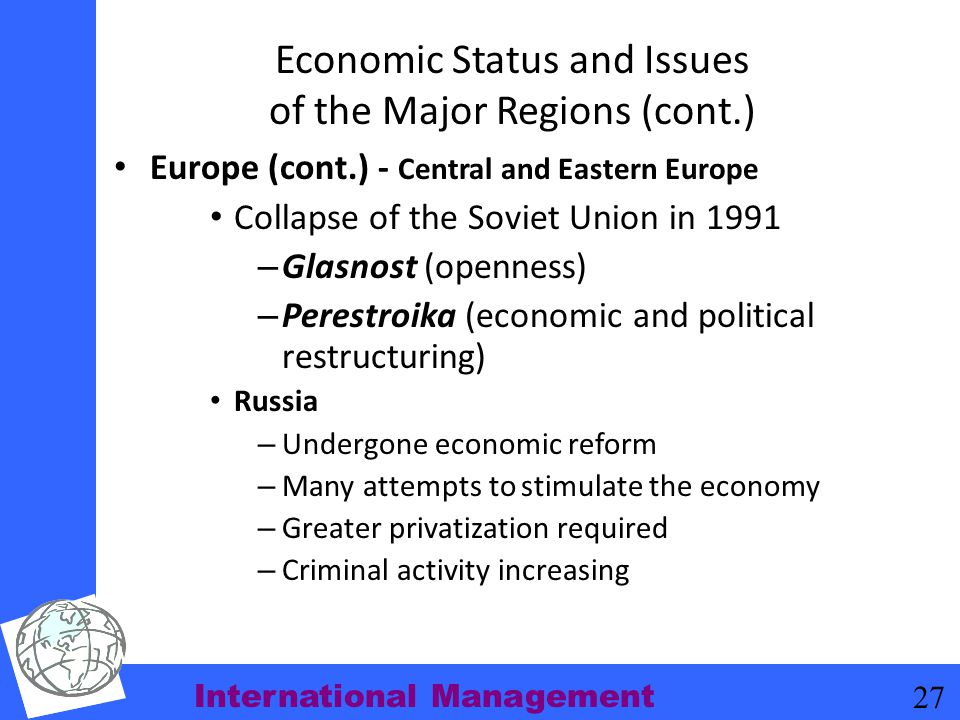 International Management 27 Economic Status and Issues of the Major Regions (cont.) Europe (cont.) - Central and Eastern Europe Collapse of the Soviet