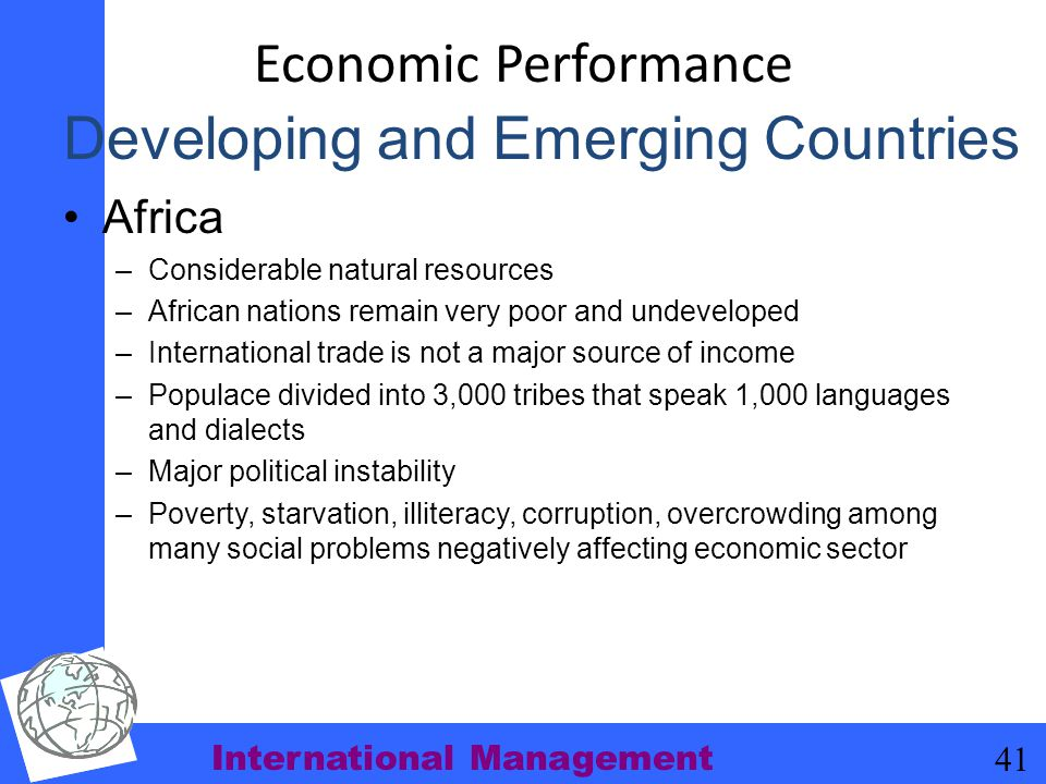 International Management 41 Economic Performance Africa –Considerable natural resources –African nations remain very poor and undeveloped –Internation