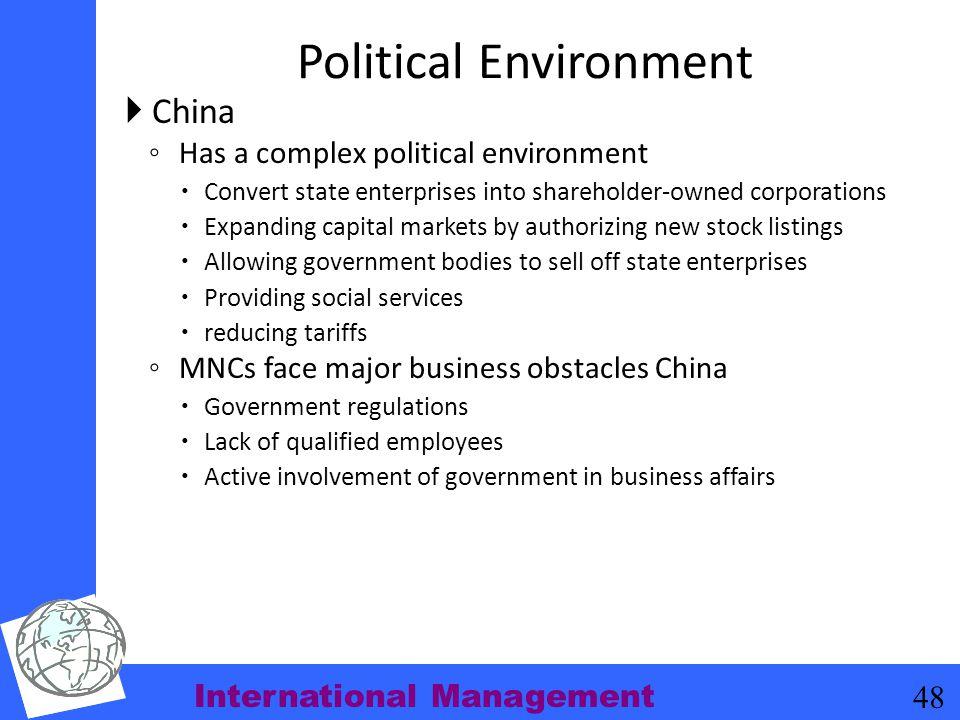 International Management 48 Political Environment  China ◦ Has a complex political environment  Convert state enterprises into shareholder-owned cor
