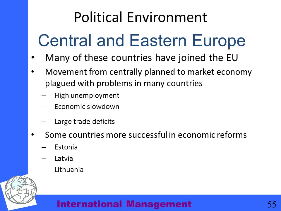 International Management 55 Political Environment Many of these countries have joined the EU Movement from centrally planned to market economy plagued