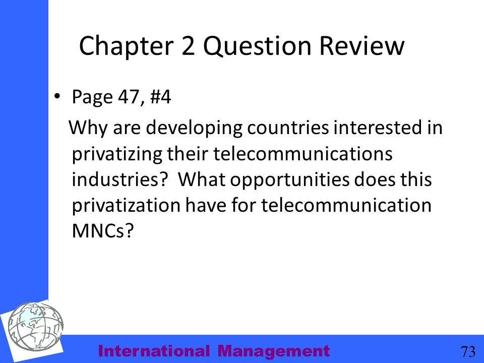 International Management 73 Chapter 2 Question Review Page 47, #4 Why are developing countries interested in privatizing their telecommunications indu