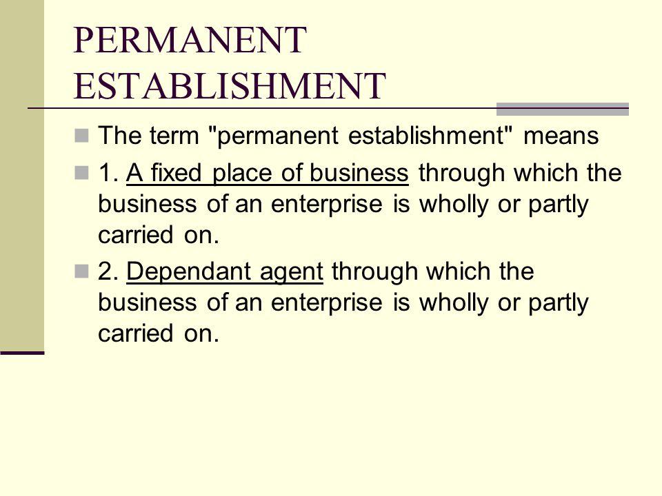 PERMANENT ESTABLISHMENT The term permanent establishment means 1.