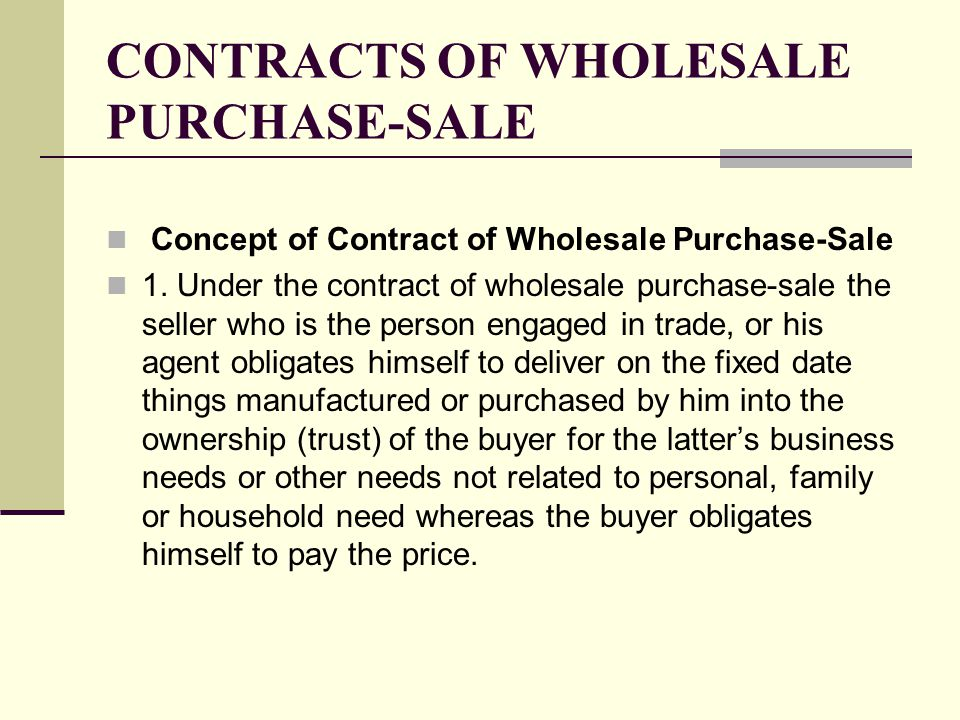 CONTRACTS OF WHOLESALE PURCHASE-SALE Concept of Contract of Wholesale Purchase-Sale 1.
