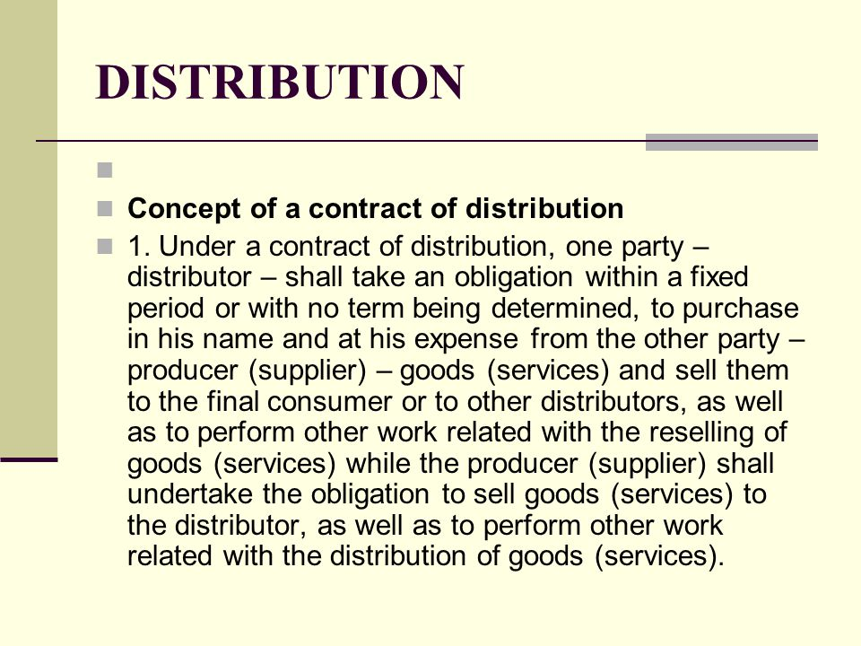 DISTRIBUTION Concept of a contract of distribution 1.