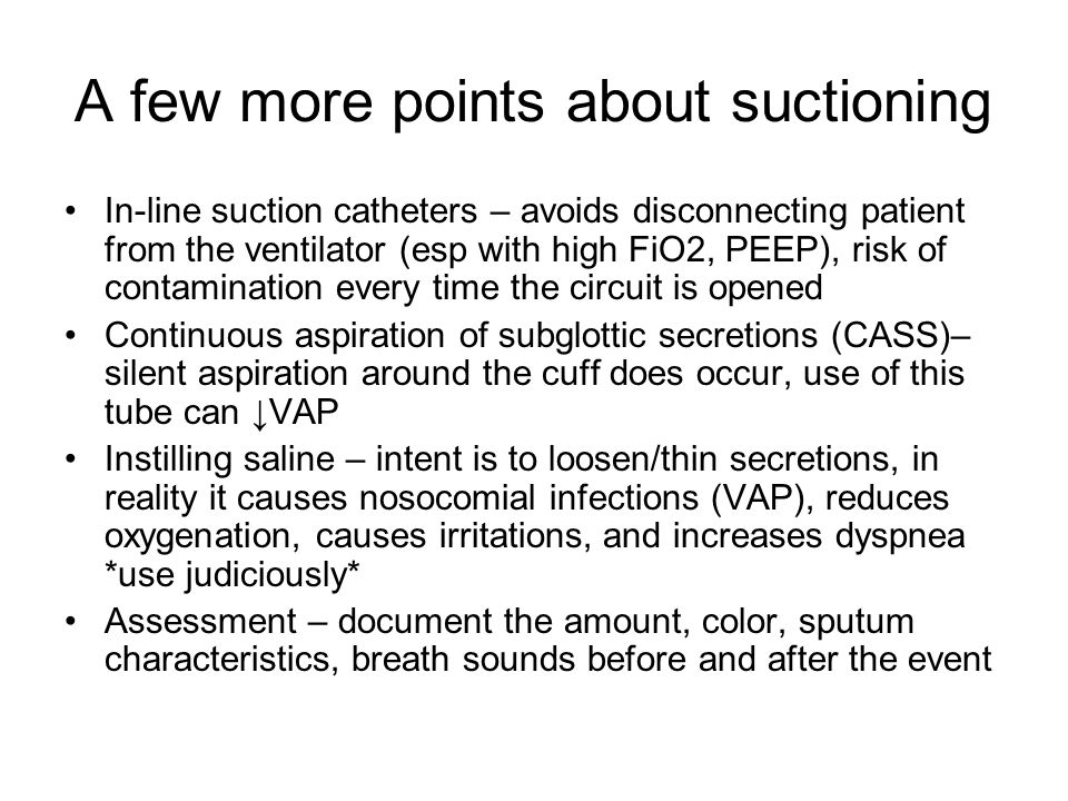 A few more points about suctioning In-line suction catheters – avoids disconnecting patient from the ventilator (esp with high FiO2, PEEP), risk of co