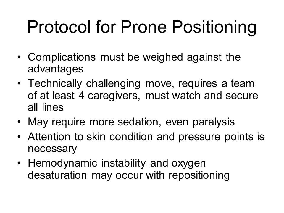 Protocol for Prone Positioning Complications must be weighed against the advantages Technically challenging move, requires a team of at least 4 caregi