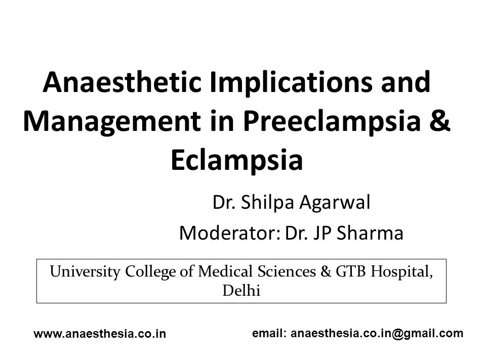 Anaesthetic Implications and Management in Preeclampsia & Eclampsia Dr. Shilpa Agarwal Moderator: Dr. JP Sharma www.anaesthesia.co.inemail: anaesthesi