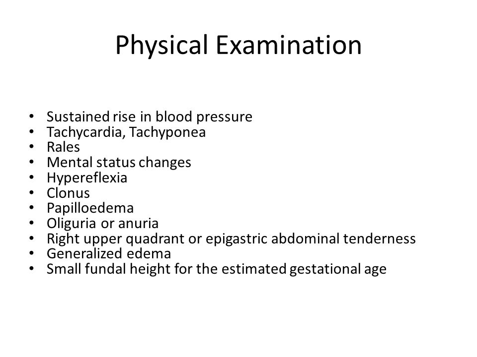 Physical Examination Sustained rise in blood pressure Tachycardia, Tachyponea Rales Mental status changes Hypereflexia Clonus Papilloedema Oliguria or