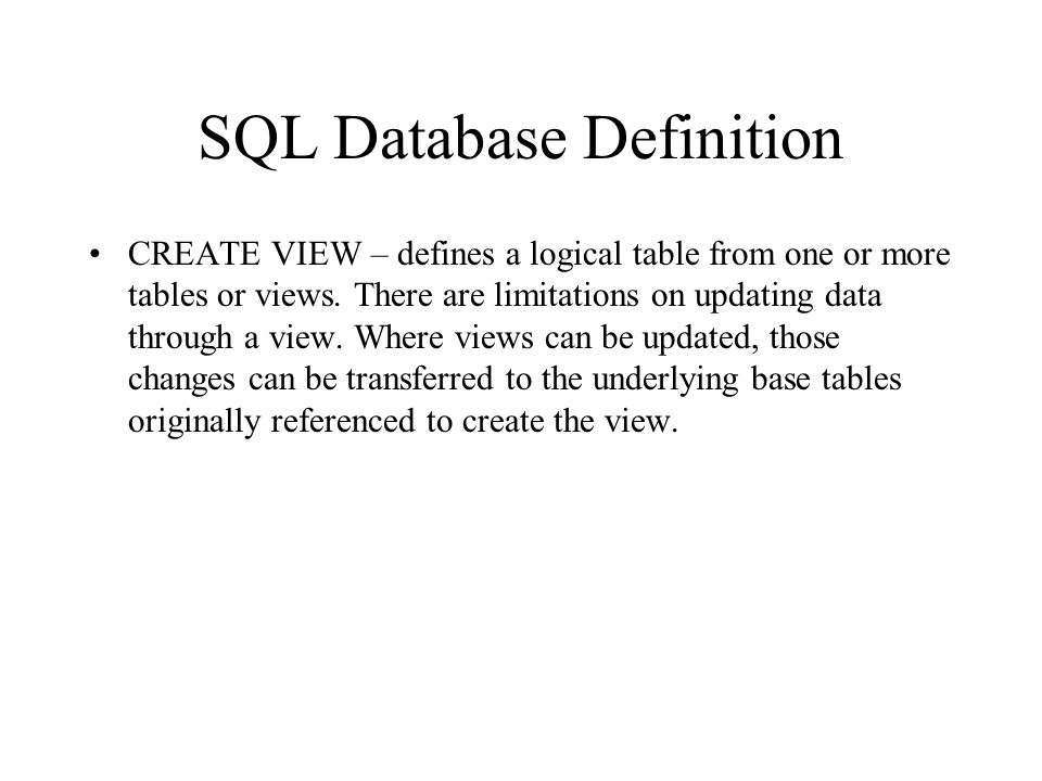 SQL Database Definition Data Definition Language (DDL) has these major CREATE statements: –CREATE SCHEMA – defines a portion of the database owned by
