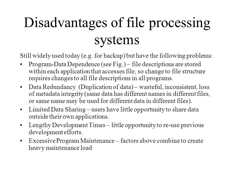 Disadvantages of file processing systems Still widely used today (e.g.