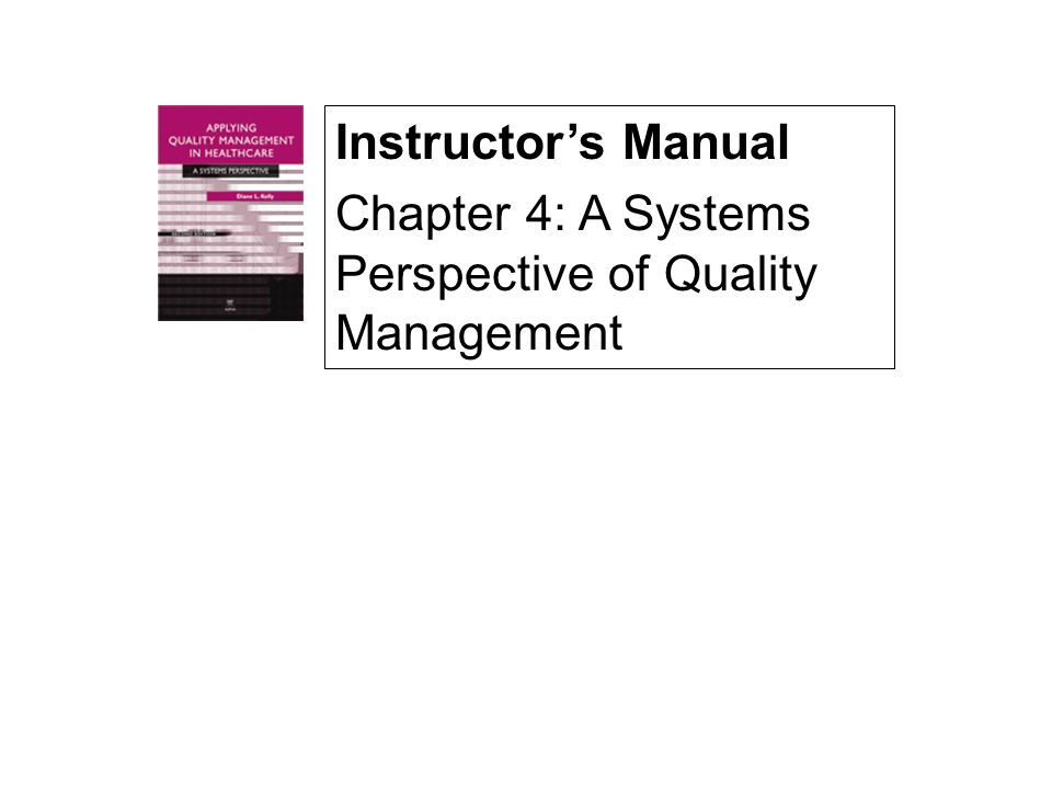 Instructor's Manual Chapter 4: A Systems Perspective of Quality Management