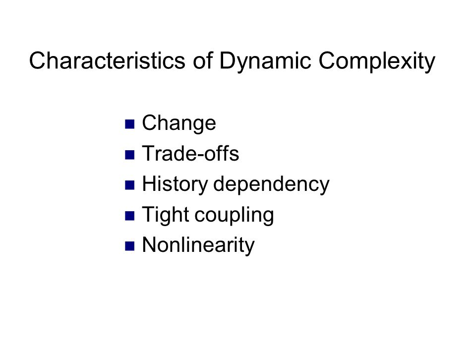 Characteristics of Dynamic Complexity Change Trade-offs History dependency Tight coupling Nonlinearity