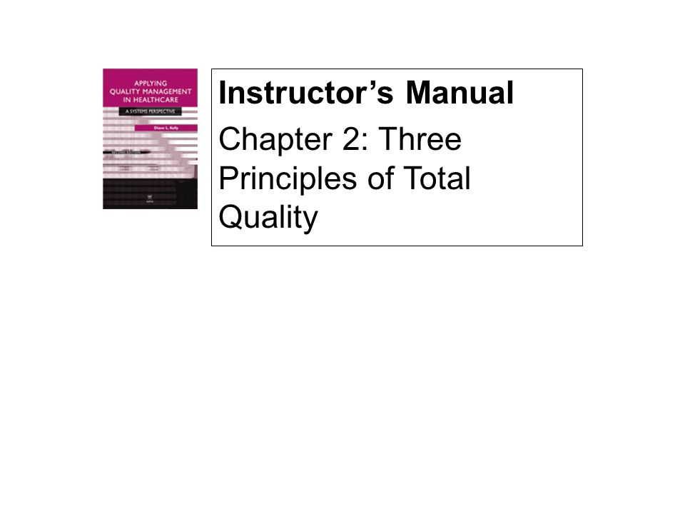 Instructor's Manual Chapter 2: Three Principles of Total Quality