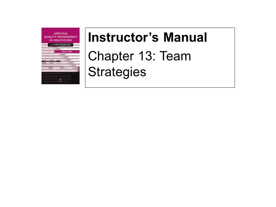 Instructor's Manual Chapter 13: Team Strategies