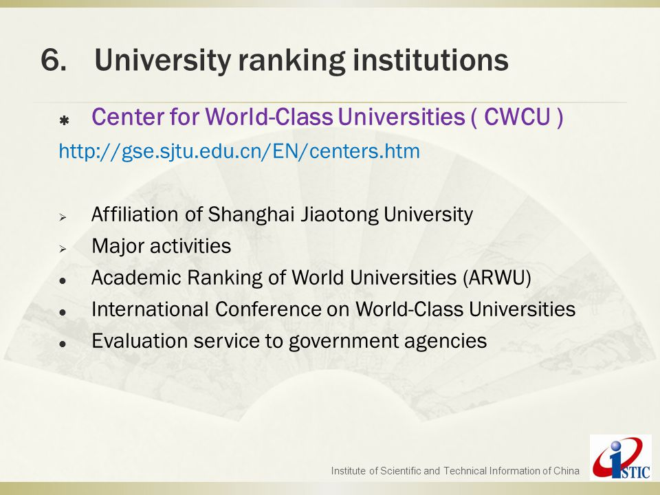 6.University ranking institutions Institute of Scientific and Technical Information of China  Center for World-Class Universities ( CWCU ) http://gse