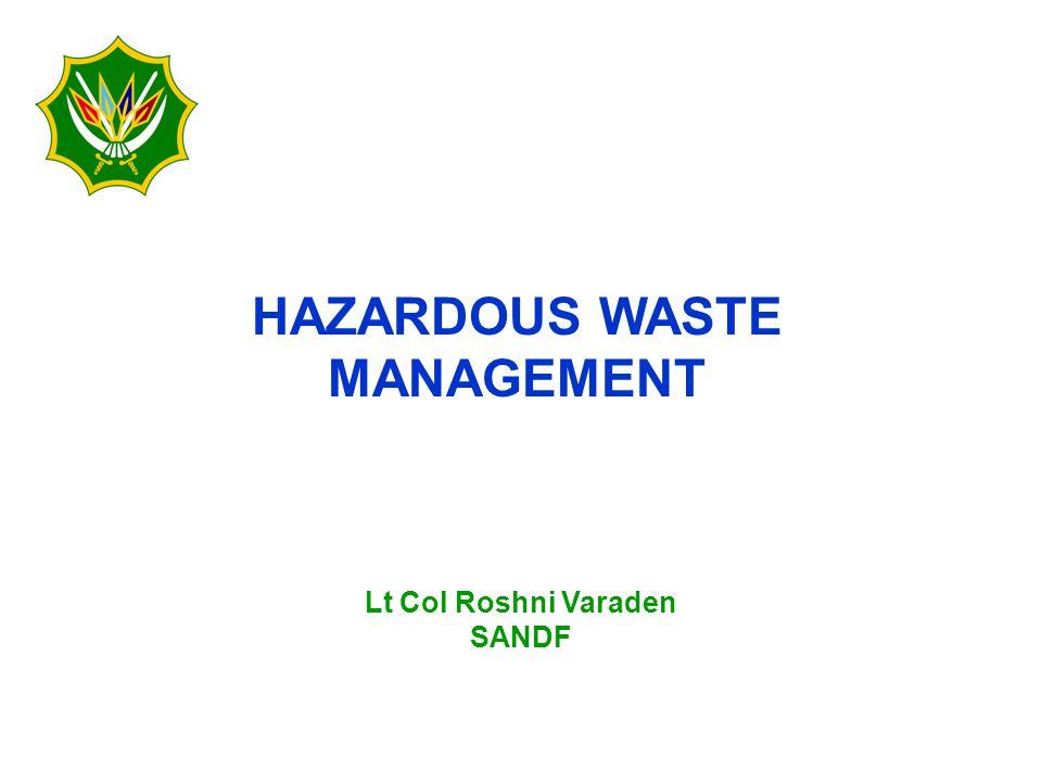HAZARDOUS WASTE MANAGEMENT Lt Col Roshni Varaden SANDF